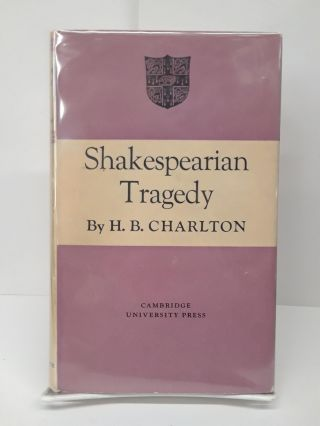 Shakespearian Tragedy. H. B. Charlton