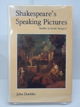 Shakespeare's Speaking Pictures: Studies in Iconic Imagery. John Doebler