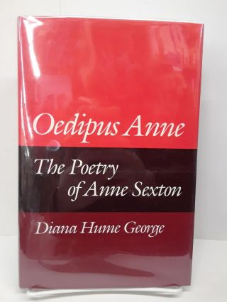Oedipus Anne: The Poetry of Anne Sexton. Diana George