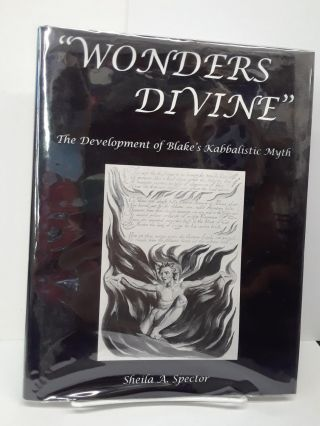 """Wonders Divine"": The Development of Blake's Kabbalistic Myth. Shelia Spector"