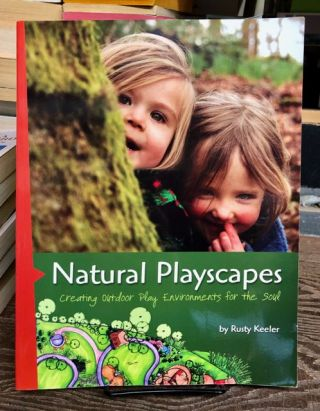 Natural Playscapes. Rusty Keeler