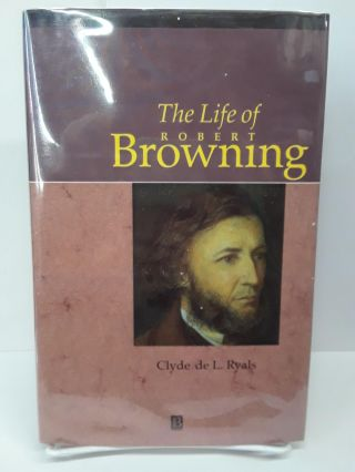 The Life of Robert Browning: A Critical Biography. Clyde Ryals