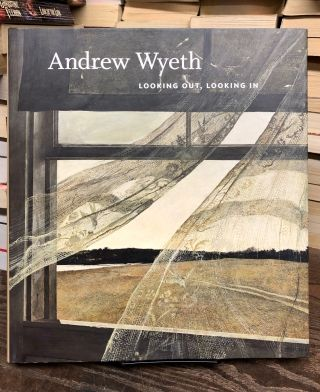 Andrew Wyeth: Looking Out, Looking In. Nancy Anderson, Charles Brock