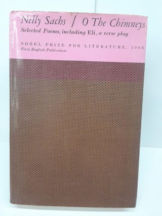O The Chimneys: Selected Poems, Including the Verse Play, ELI. Nelly Sachs