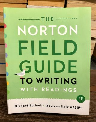The Norton Field Guide to Writing with Readings. Richard Bullock, Maureen Daly Goggin