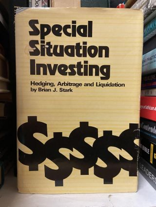 Special Situation Investing: Hedging, Arbitrage and Liquidation. Brian J. Stark