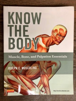 Know the Body: Muscle, Bone, and Palpation Essentials. Joseph E. Muscolino