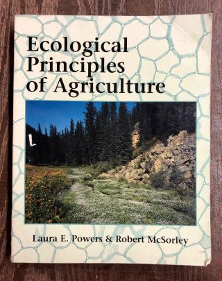 Ecological Principles of Agriculture. Laura E. Powers, Robert McSorley