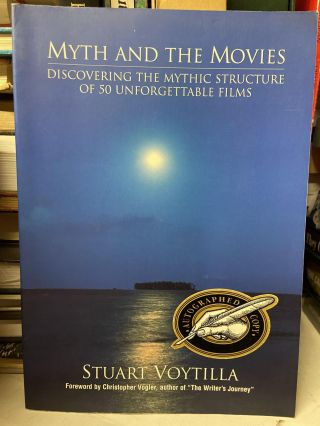 Myth and the Movies: Discovering the Mythic Structure of 50 Unforgettable Films. Stuart Voytilla