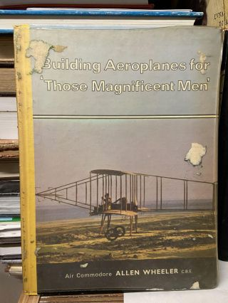 "Building Aeroplanes for ""Those Magnificent Men"" Allen Wheeler"