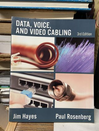 Data, Voice and Video Cabling (Third Editon). Jim Hayes, Paul Rosenberg