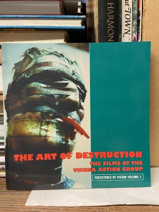 The Art of Destruction: The Films of the Vienna Action Group (Persistence of Vision, Volume 5)....