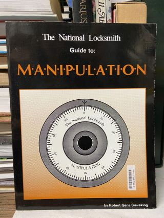 The National Locksmith Guide to: Manipulation. Robert Gene Sieveking