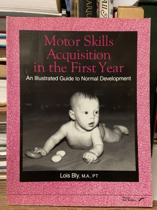 Motor Skills Acquisition in the First Year: An Illustrated Guide to Normal Development. Lois Bly