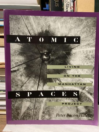 Atomic Spaces: Living on the Manhattan Project. Peter Bacon Hates