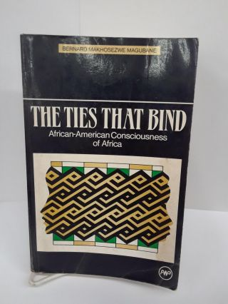 The Ties That Bind: African-American Consciousness of Africa. Bernard Makhosezwe Magubane