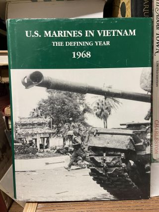 U.S. Marines in Vietnam: The Defining Year, 1968. Jack Shulimson