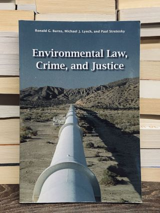 Environmental Law, Crime, and Justice. Ronald G. Burns, Michael J. Lynch, Paul Stretesky
