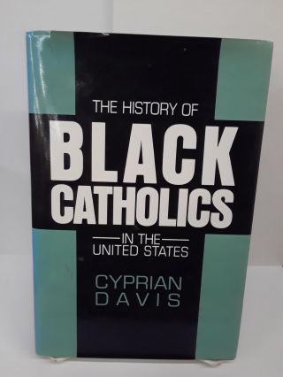 The History of Black Catholics in the United States. Cyprian Davis