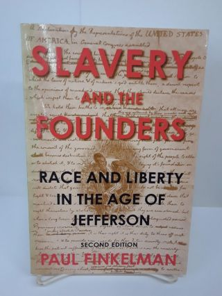 Slavery and the Founders: Race and Liberty in the Age of Jefferson. Paul Finkelman