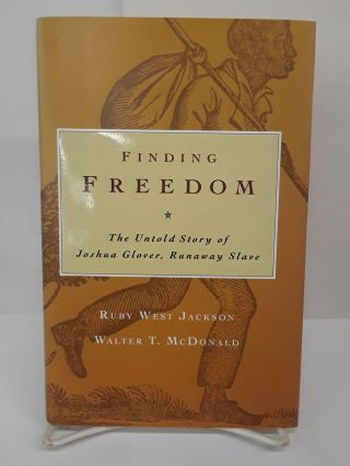Finding Freedom: The Untold Story of Joshua Glover, Runaway Slave. Ruby Jackson