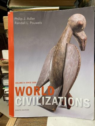 World Civilizations, Volume II: Since 1500 (Eighth Edition). Philip J. Adler, Randall L. Pouwels