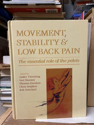 Movement, Stability & Lumbopelvic Pain: The Essential Role of the Pelvis. Andry Vleeming PhD PT,...