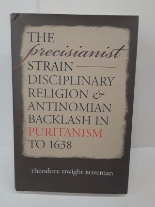 The Precisianist Strain: Disciplinary Religion and Antinomian Backlash in Puritanism to 1638....