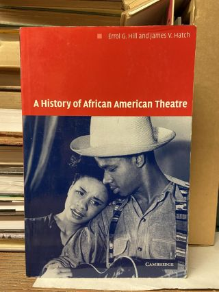 A History of African American Theatre. Errol G. Hill, James V. Hatch