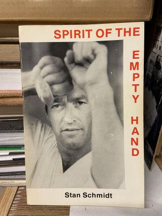 Spirit of the Empty Hand. Stan Schmidt