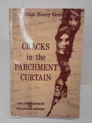 Cracks in the Parchment Curtain, and Other Essays in Philippine History. William Scott