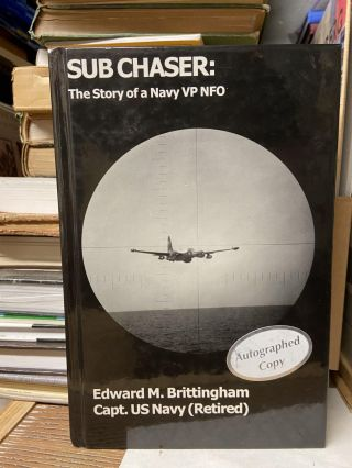 Sub Chaser: The Story of a Navy VP NFO. Edward M. Brittingham