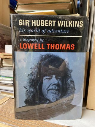 Sir Hubert Wilkins- His World of Adventures: A Biography. Lowell Thomas