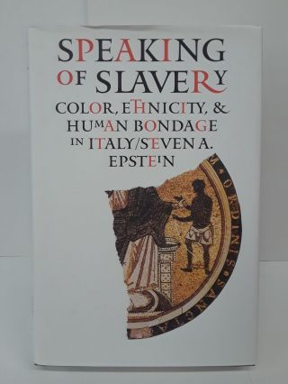 Speaking of Slavery: Color, Ethnicity, and Human Bondage in Italy. Steven Epstein