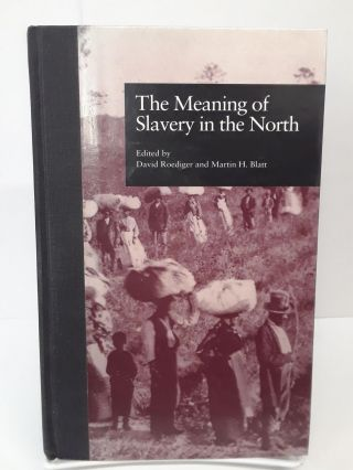 The Meaning of Slavery in the North. David Roediger