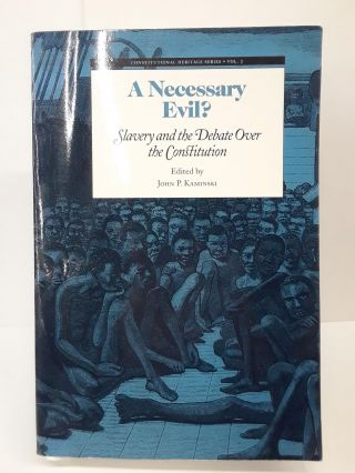 A Necessary Evil?: Slavery and the Debate of the Constitution. John Kaminski