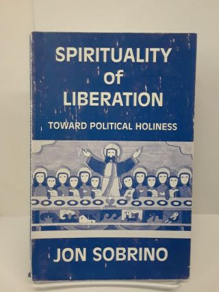 Spirituality of Liberation: Toward Political Holiness. Jon Sobrino