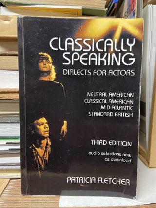Classically Speaking: Dialects for Actors (Third Edition). Patricia Fletcher