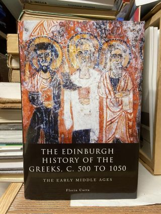 The Edinburgh History of the Greeks, C. 500 to 1050: The Early Middle Ages. Florin Curta