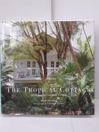 The Tropical Cottage: At Home in Coconut Grove. Beth Dunlop