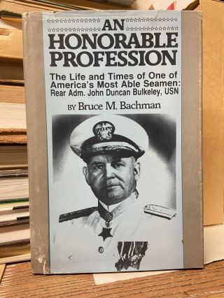 An Honorable Profession: The Life and Times of One of America's Most Able Seamen: Rear Adm. John...