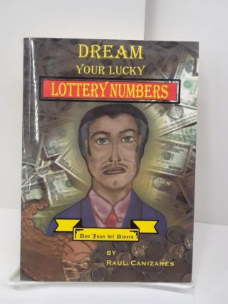 Don Juan del Dinero's Dream Your Lucky Lottery Numbers. Raul Canizares