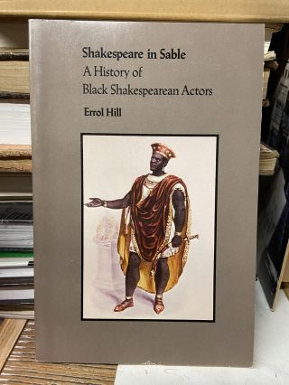 Shakespeare in Sable: A History of Black Shakespearean Actors. Errol Hill