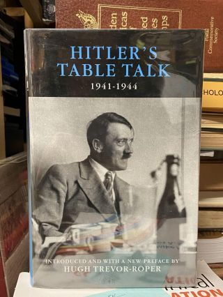 Hitler's Table Talk, 1941-1944: His Private Conversations. Adolf Hitler