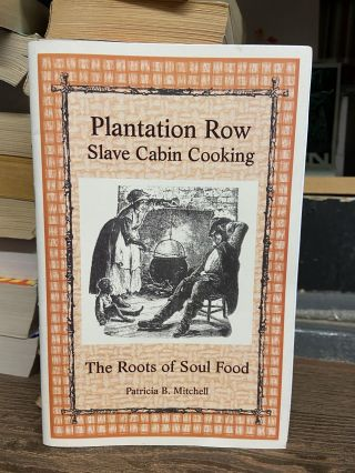 Plantation Row: Slave Cabin Cooking. Patricia B. Mitchell