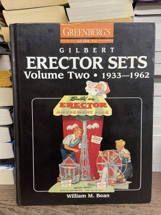 Greenberg's Guide to Gilbert Erector Sets, Vol. 2, 1933-1962. William M. Bean