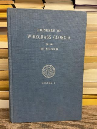 Pioneers of Wiregrass Georgia, Volume 1. Folks Huxford