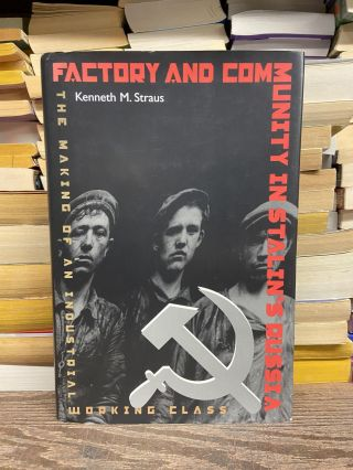 Factory and Community in Stalin's Russia: The Making of an Industrial Working Class. Kenneth M....