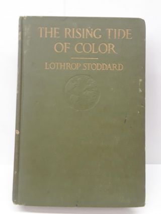The Rising Tide of Color Against White-World Supremacy. Lothrop Stoddard