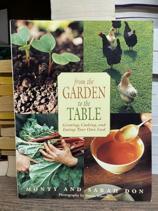 From the Garden to the Table: Growing, Cooking, and Eating Your Own Food. Monty Don, Sarah Don